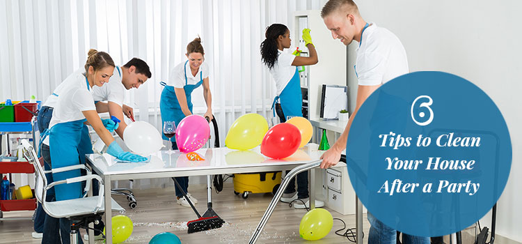 6 Tips to Clean Your House After a Party