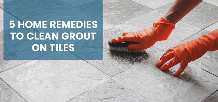 5 Home Remedies to Clean Grout on Tiles