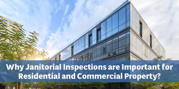 Why Janitorial Inspections Are Important for Your Commercial or Residential Property?