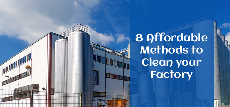 8 Affordable Methods to Clean your Factory