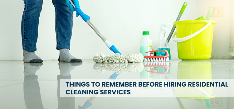 Things to Remember Before Hiring Residential Cleaning Services